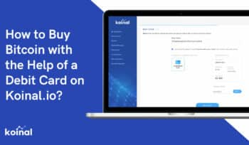 How to Buy Bitcoin with the Help of a Debit Card on Koinal